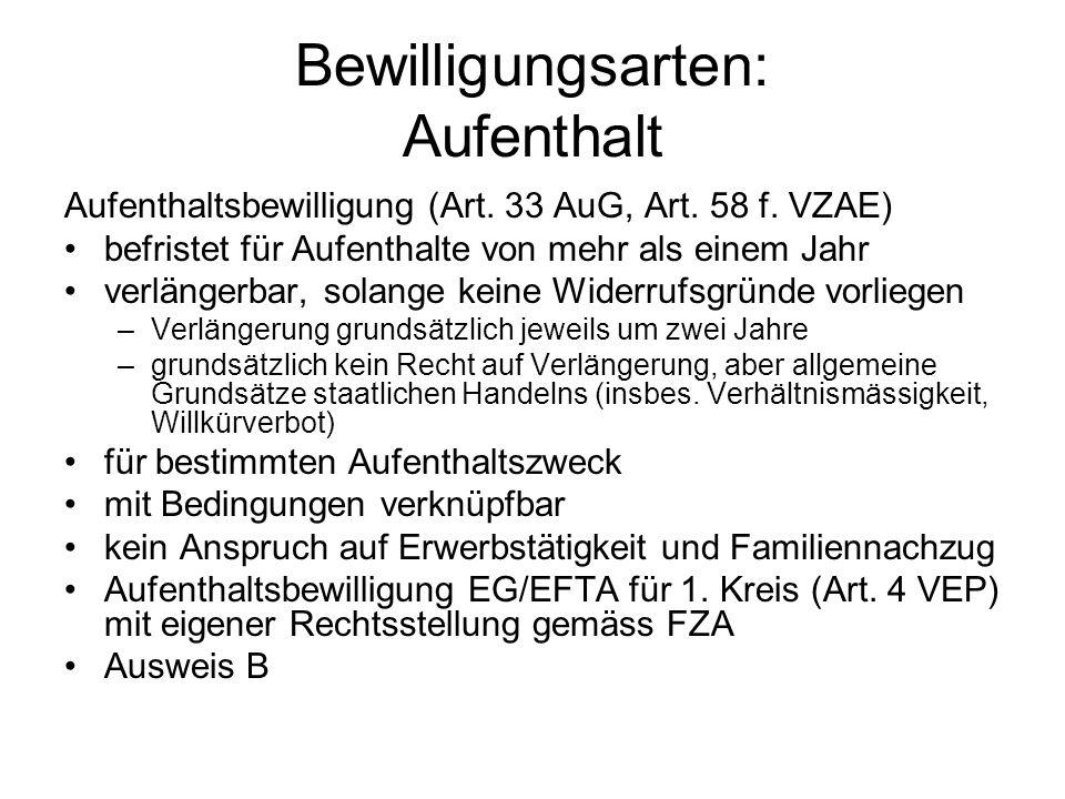 Bewilligungsarten: Aufenthalt Aufenthaltsbewilligung (Art. 33 AuG, Art. 58 f. VZAE) befristet für Aufenthalte von mehr als einem Jahr verlängerbar, so