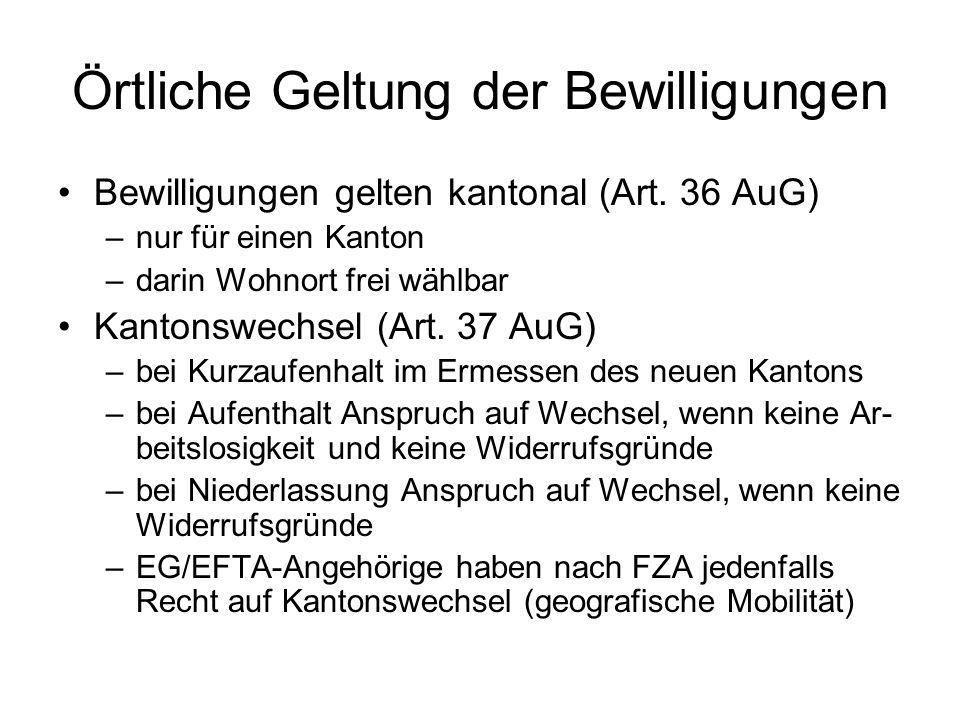 Örtliche Geltung der Bewilligungen Bewilligungen gelten kantonal (Art. 36 AuG) –nur für einen Kanton –darin Wohnort frei wählbar Kantonswechsel (Art.