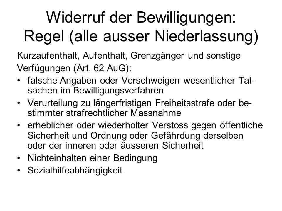 Widerruf der Bewilligungen: Regel (alle ausser Niederlassung) Kurzaufenthalt, Aufenthalt, Grenzgänger und sonstige Verfügungen (Art. 62 AuG): falsche