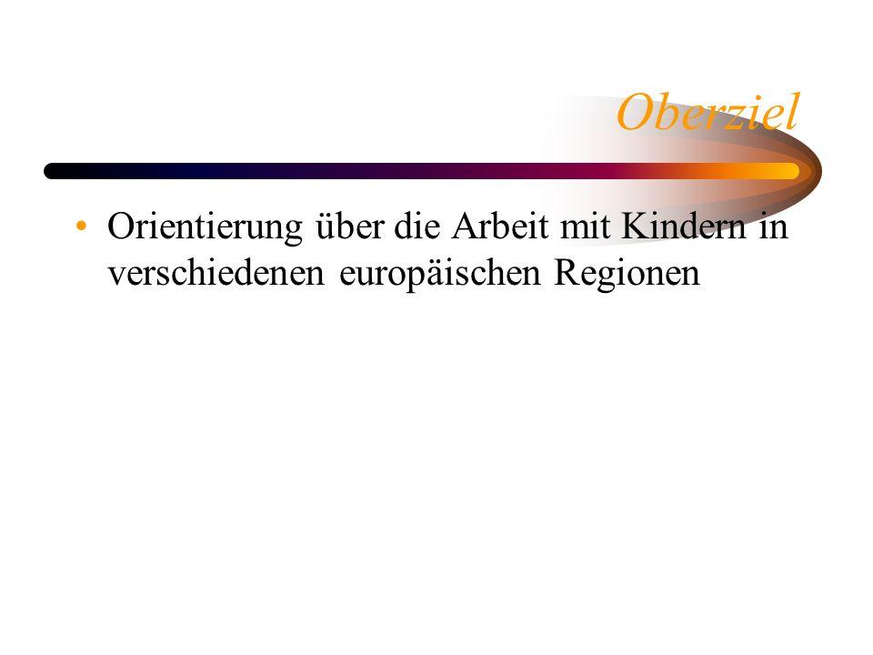 Oberziel Orientierung über die Arbeit mit Kindern in verschiedenen europäischen Regionen