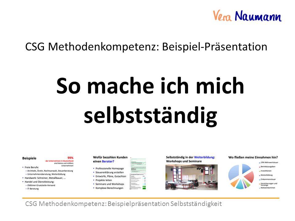 CSG Methodenkompetenz: Beispielpräsentation Selbstständigkeit CSG Methodenkompetenz: Beispiel-Präsentation So mache ich mich selbstständig
