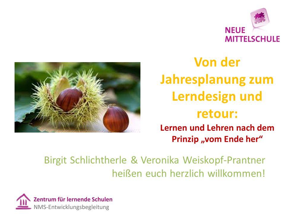 """Von der Jahresplanung zum Lerndesign und retour: Lernen und Lehren nach dem Prinzip """"vom Ende her Birgit Schlichtherle & Veronika Weiskopf-Prantner heißen euch herzlich willkommen!"""