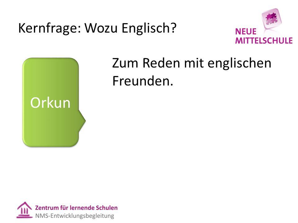 Kernfrage: Wozu Englisch Zum Reden mit englischen Freunden. Orkun