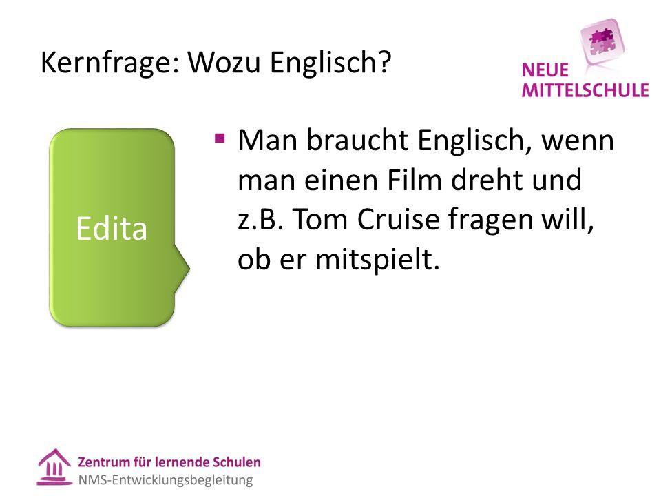 Kernfrage: Wozu Englisch.  Man braucht Englisch, wenn man einen Film dreht und z.B.
