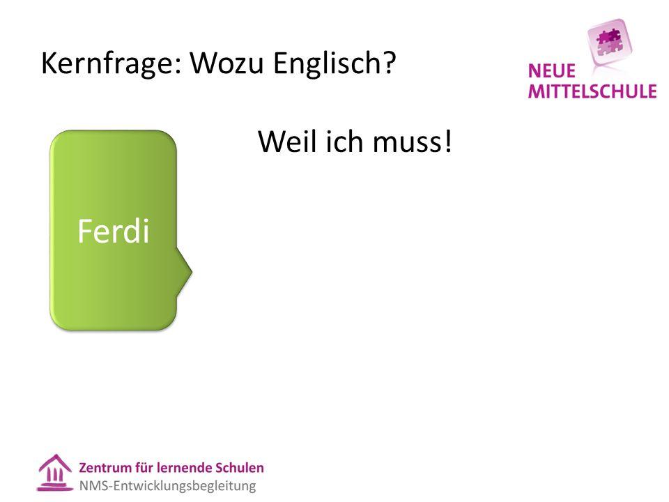 Kernfrage: Wozu Englisch Weil ich muss! Ferdi
