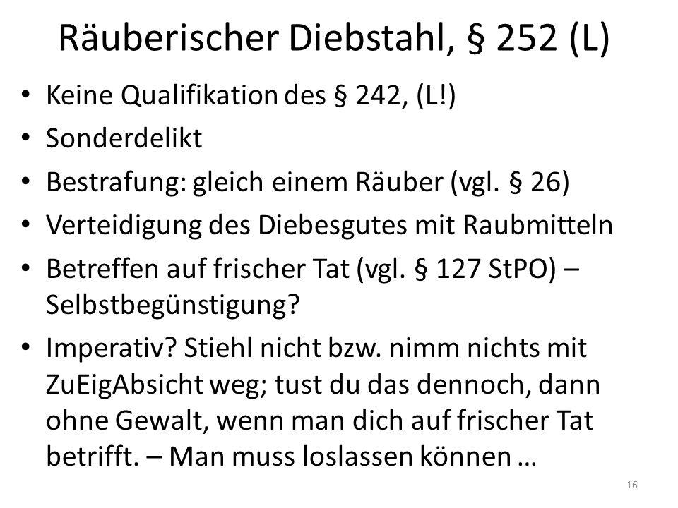 Räuberischer Diebstahl, § 252 (L) Keine Qualifikation des § 242, (L!) Sonderdelikt Bestrafung: gleich einem Räuber (vgl.