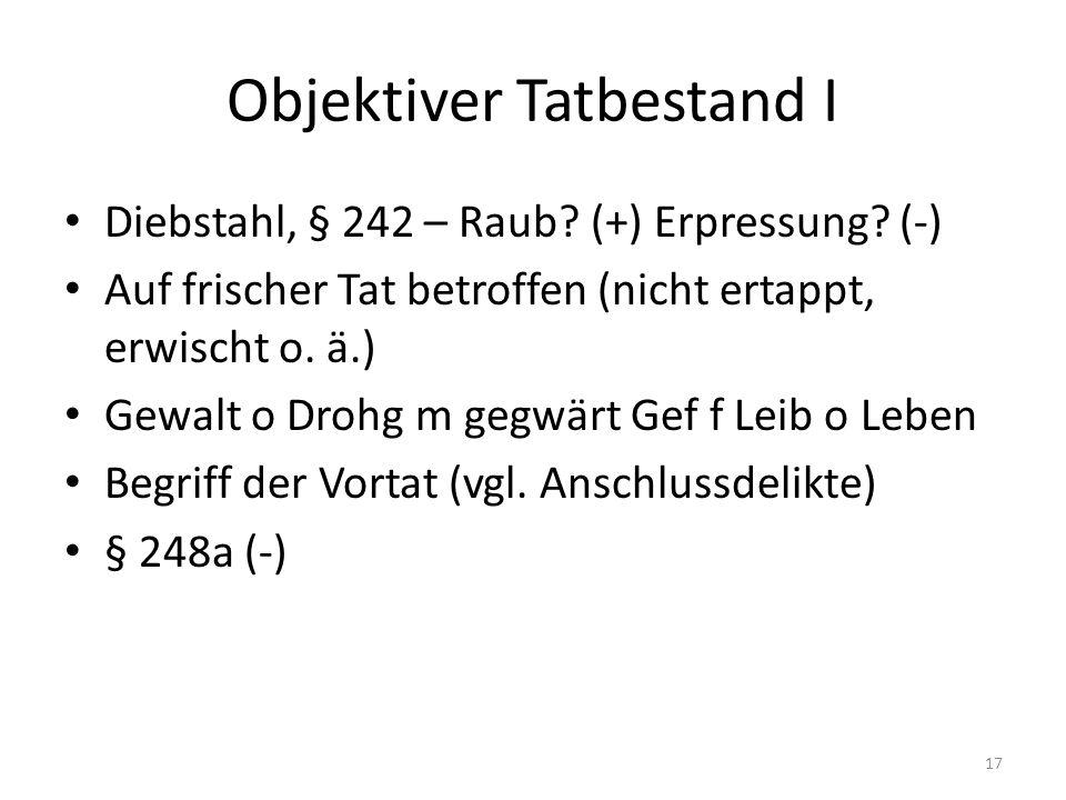 Objektiver Tatbestand I Diebstahl, § 242 – Raub. (+) Erpressung.