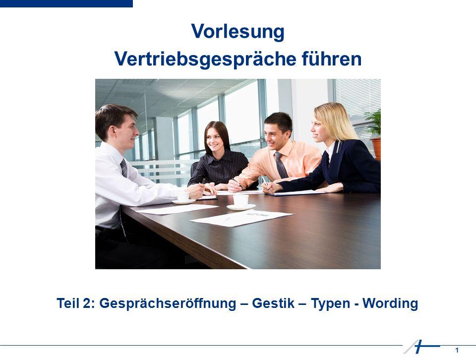 1 Vorlesung Vertriebsgespräche führen Teil 2: Gesprächseröffnung – Gestik – Typen - Wording