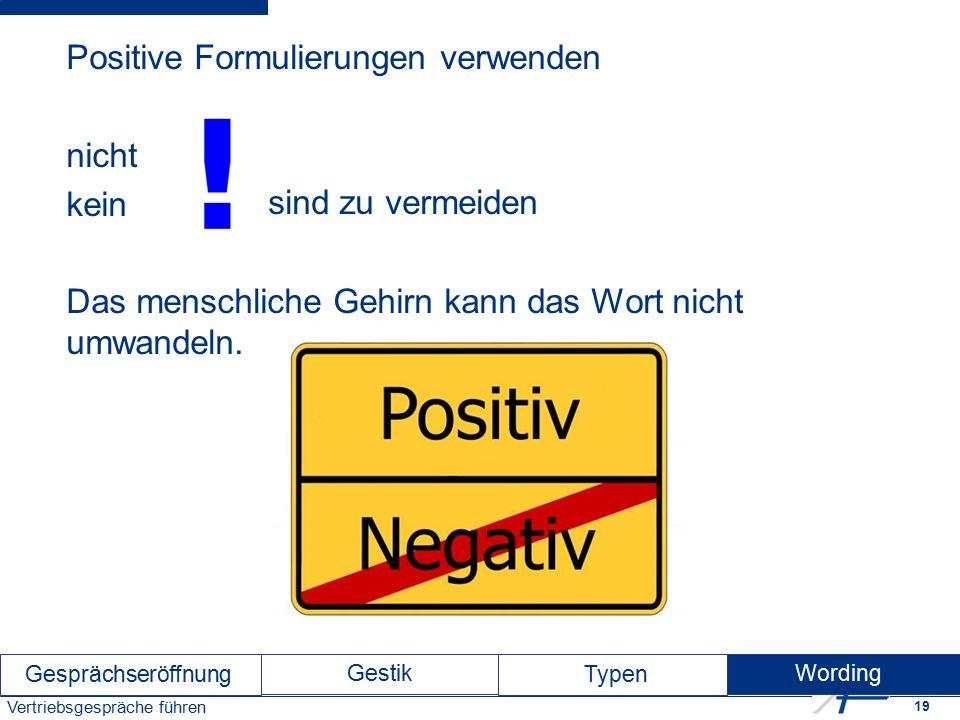 19 Vertriebsgespräche führen Positive Formulierungen verwenden nicht kein Das menschliche Gehirn kann das Wort nicht umwandeln.