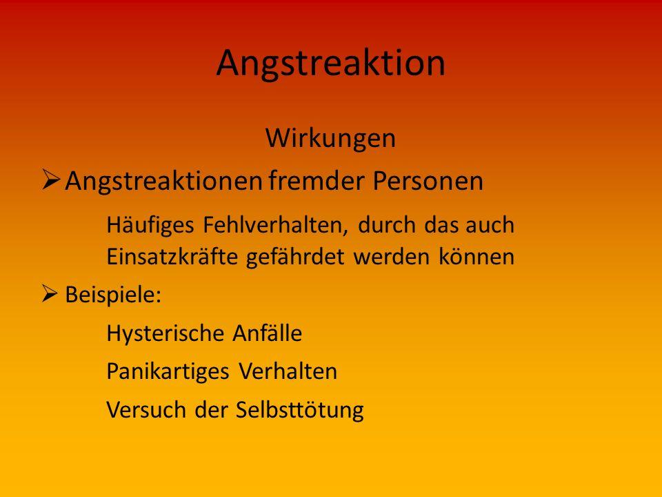 Angstreaktion Wirkungen  Beispiele: Zittern, Schwitzen, Übelkeit (körperliche Reaktionen) Gefühlsmäßiges Abstumpfen Konzentrationsschwächen Tunnelbli