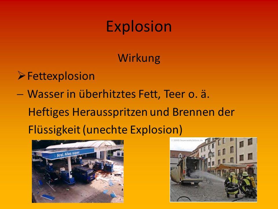 Explosion Wirkung  Stichflammen  Einige Meter weit reichender Flammenstrahl bei plötzlicher Verbrennung  Druckgefäßzerknall  Zerstörung eines Druc