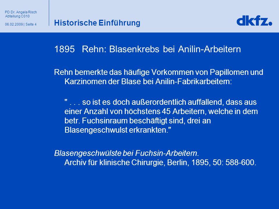 Seite 406.02.2009 | PD Dr. Angela Risch Abteilung C010 Historische Einführung 1895 Rehn: Blasenkrebs bei Anilin-Arbeitern Rehn bemerkte das häufige Vo