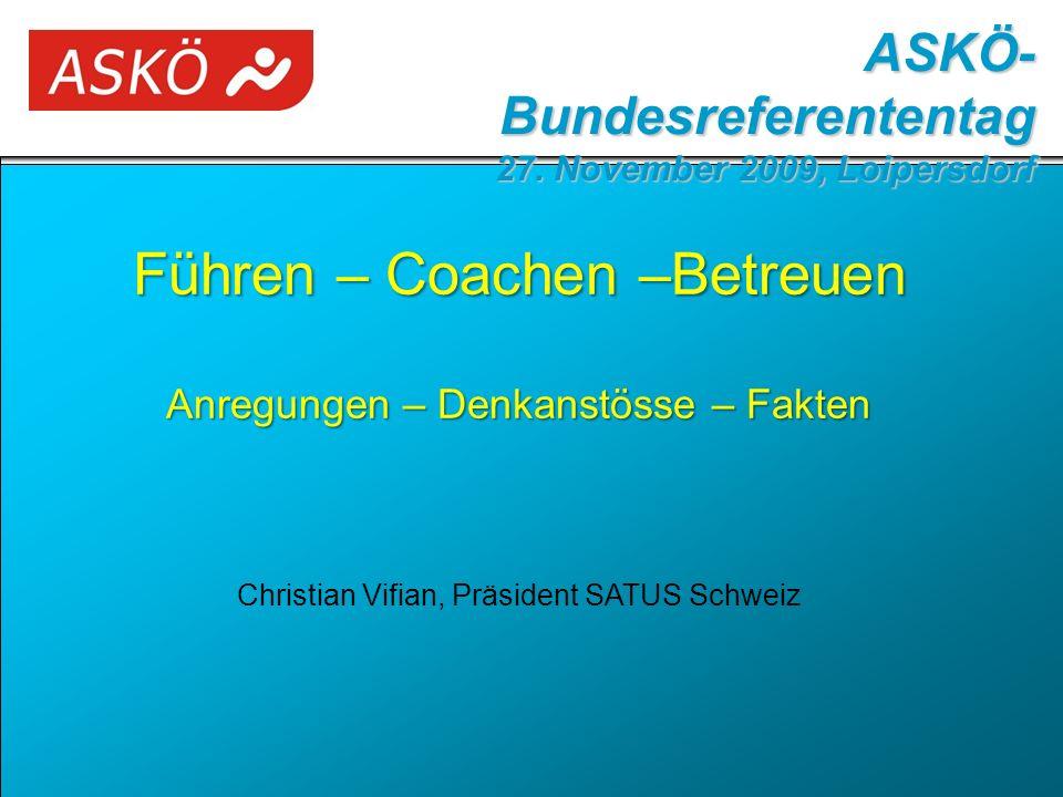 ASKÖ- Bundesreferententag 27. November 2009, Loipersdorf Führen – Coachen –Betreuen Anregungen – Denkanstösse – Fakten Christian Vifian, Präsident SAT