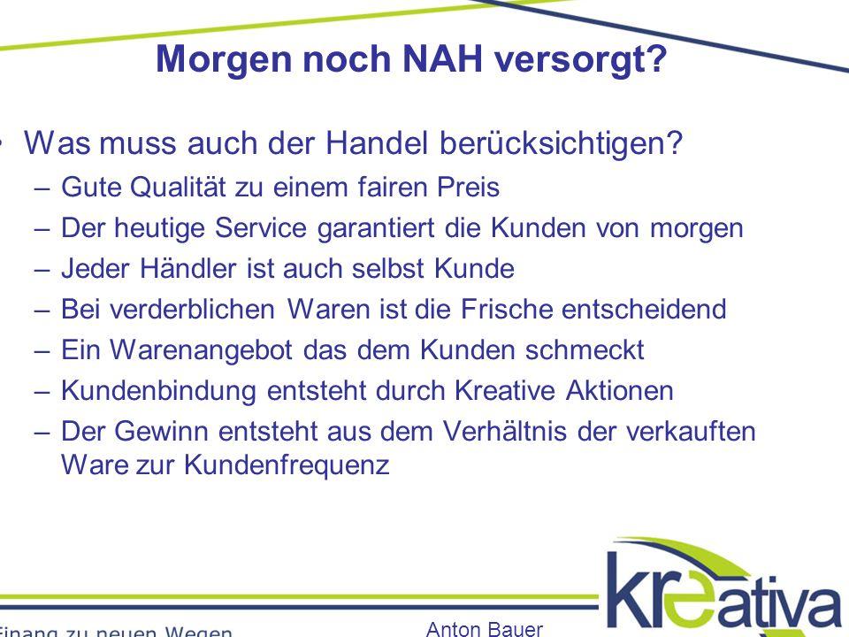 Morgen noch NAH versorgt. Anton Bauer Was muss auch der Handel berücksichtigen.