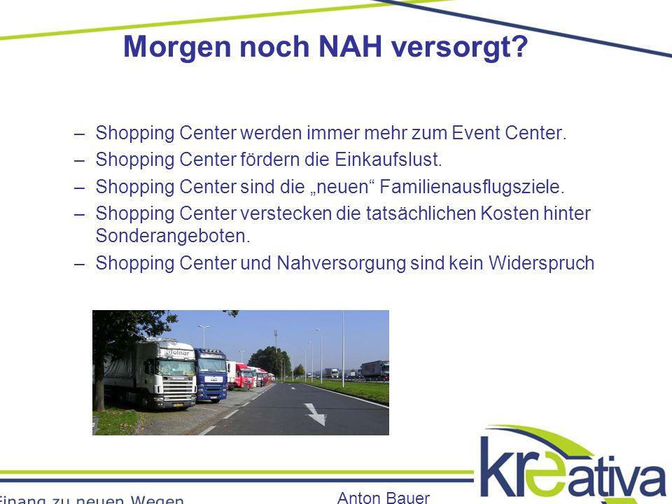 Morgen noch NAH versorgt. Anton Bauer –Shopping Center werden immer mehr zum Event Center.