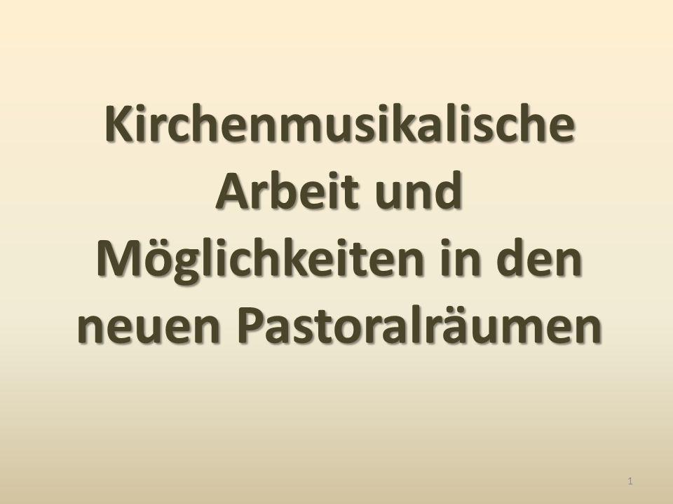 Kirchenmusikalische Arbeit und Möglichkeiten in den neuen Pastoralräumen 1
