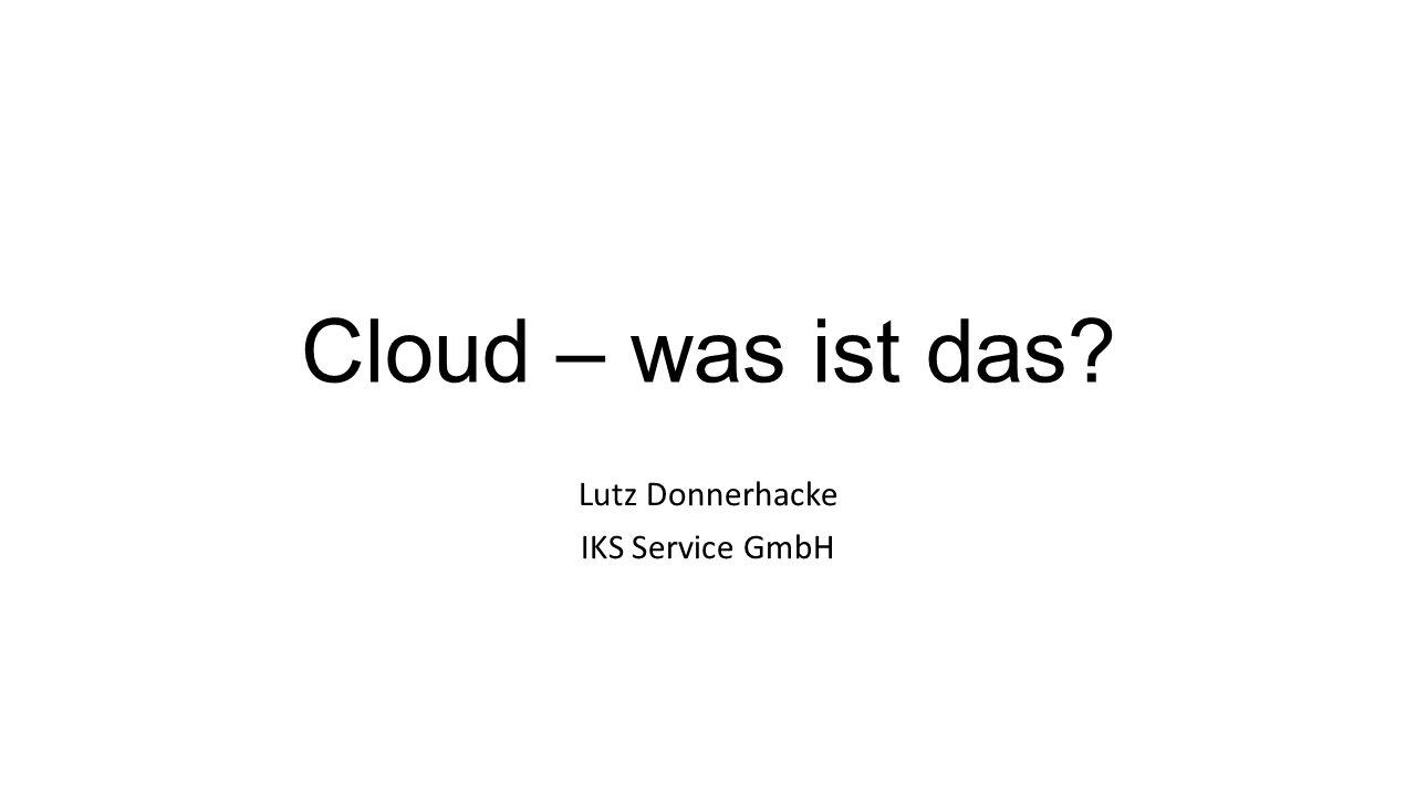 Cloud – was ist das Lutz Donnerhacke IKS Service GmbH