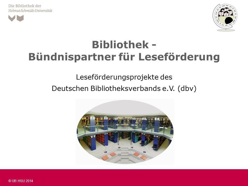 Folie 1 © UB HSU 2014 Bibliothek - Bündnispartner für Leseförderung Leseförderungsprojekte des Deutschen Bibliotheksverbands e.V.