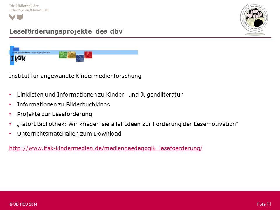 """Folie 11 © UB HSU 2014 Folie 11 Institut für angewandte Kindermedienforschung Linklisten und Informationen zu Kinder- und Jugendliteratur Informationen zu Bilderbuchkinos Projekte zur Leseförderung """"Tatort Bibliothek: Wir kriegen sie alle."""