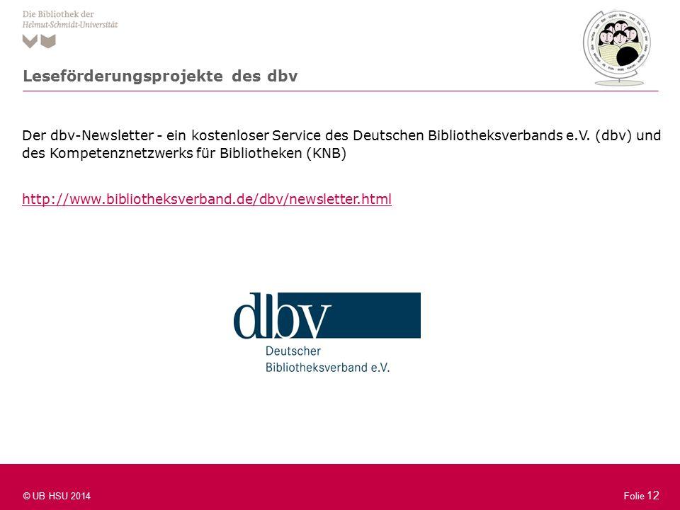 Folie 12 © UB HSU 2014 Folie 12 Der dbv-Newsletter - ein kostenloser Service des Deutschen Bibliotheksverbands e.V.