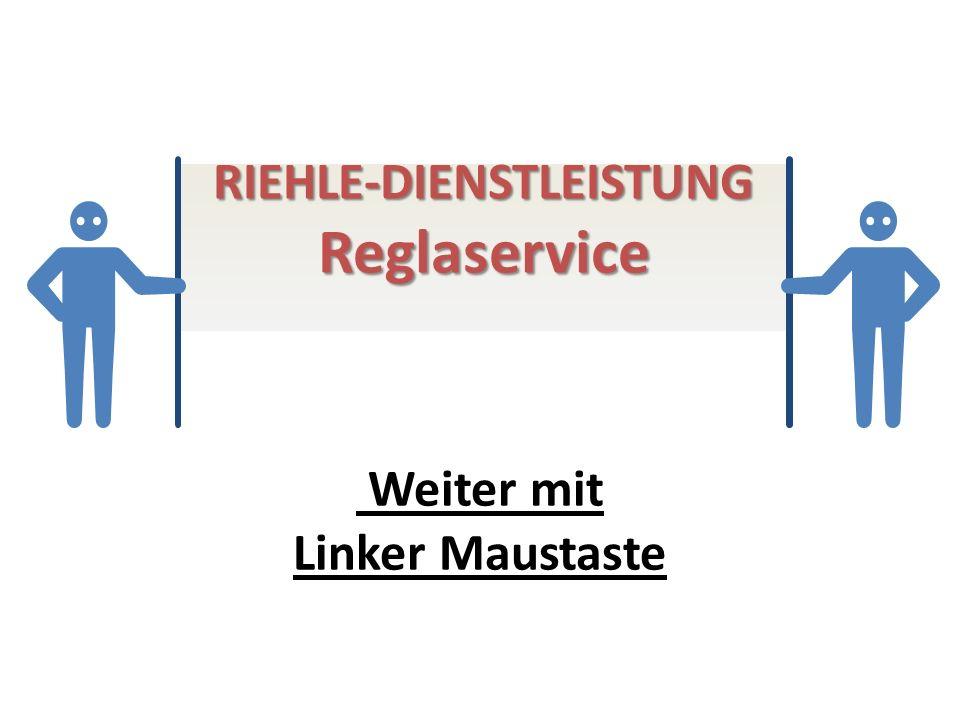 RIEHLE-DIENSTLEISTUNGReglaservice Weiter mit Linker Maustaste