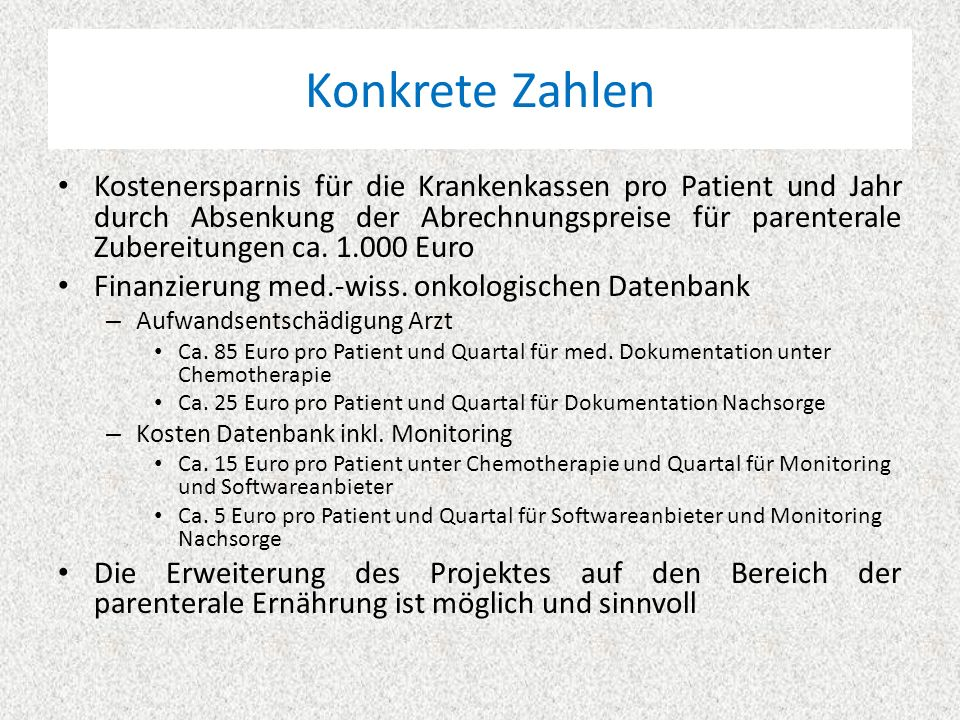 Konkrete Zahlen Kostenersparnis für die Krankenkassen pro Patient und Jahr durch Absenkung der Abrechnungspreise für parenterale Zubereitungen ca.
