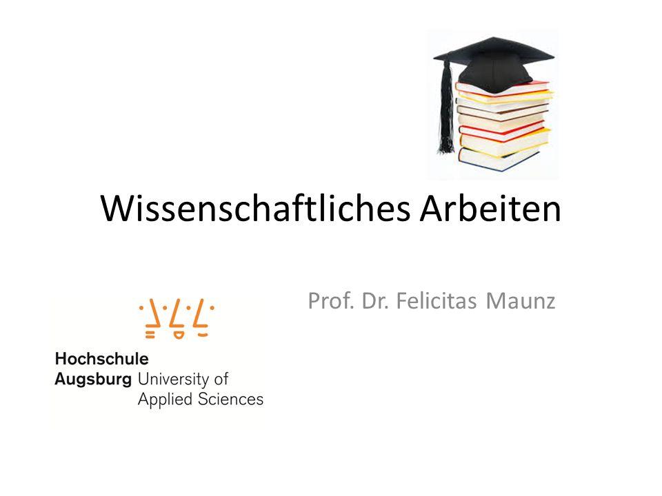 Wissenschaftliches Arbeiten Prof. Dr. Felicitas Maunz