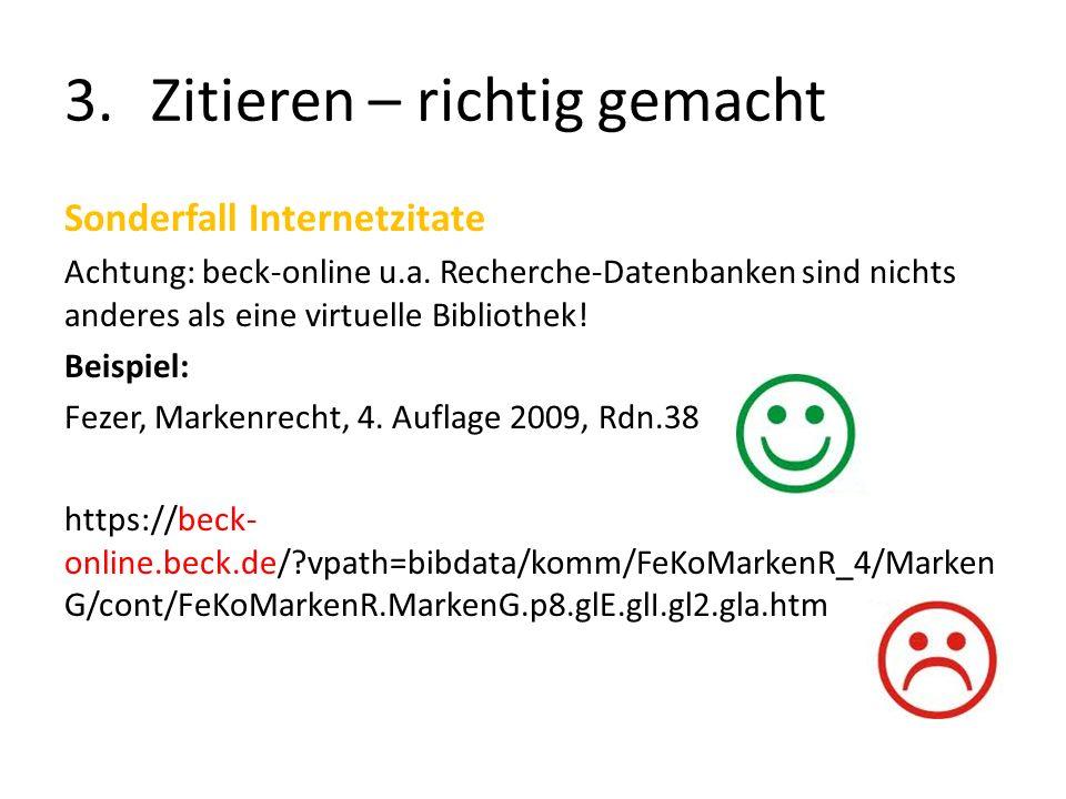 3.Zitieren – richtig gemacht Sonderfall Internetzitate Achtung: beck-online u.a. Recherche-Datenbanken sind nichts anderes als eine virtuelle Biblioth