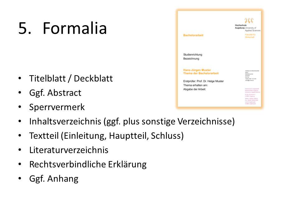5.Formalia Titelblatt / Deckblatt Ggf. Abstract Sperrvermerk Inhaltsverzeichnis (ggf. plus sonstige Verzeichnisse) Textteil (Einleitung, Hauptteil, Sc