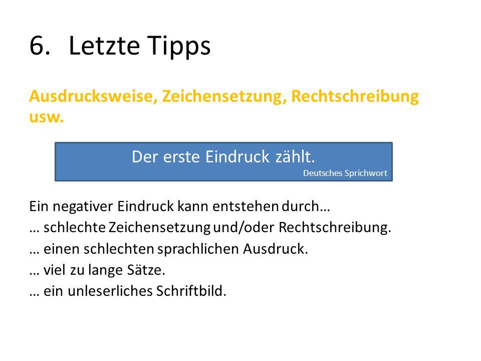 6.Letzte Tipps Ausdrucksweise, Zeichensetzung, Rechtschreibung usw. Ein negativer Eindruck kann entstehen durch… … schlechte Zeichensetzung und/oder R