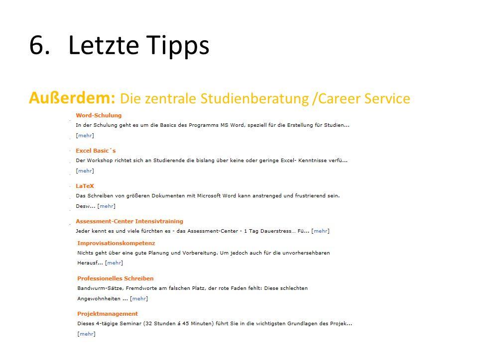 6.Letzte Tipps Außerdem: Die zentrale Studienberatung /Career Service