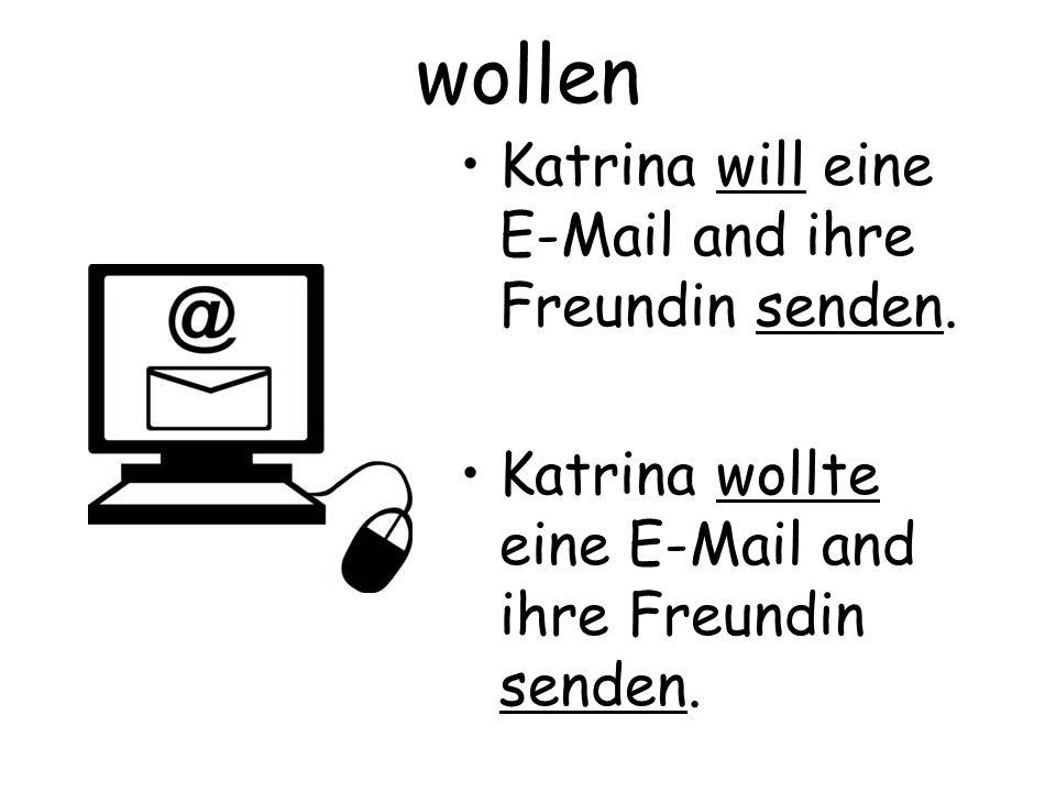 Katrina will eine E-Mail and ihre Freundin senden. Katrina wollte eine E-Mail and ihre Freundin senden. wollen