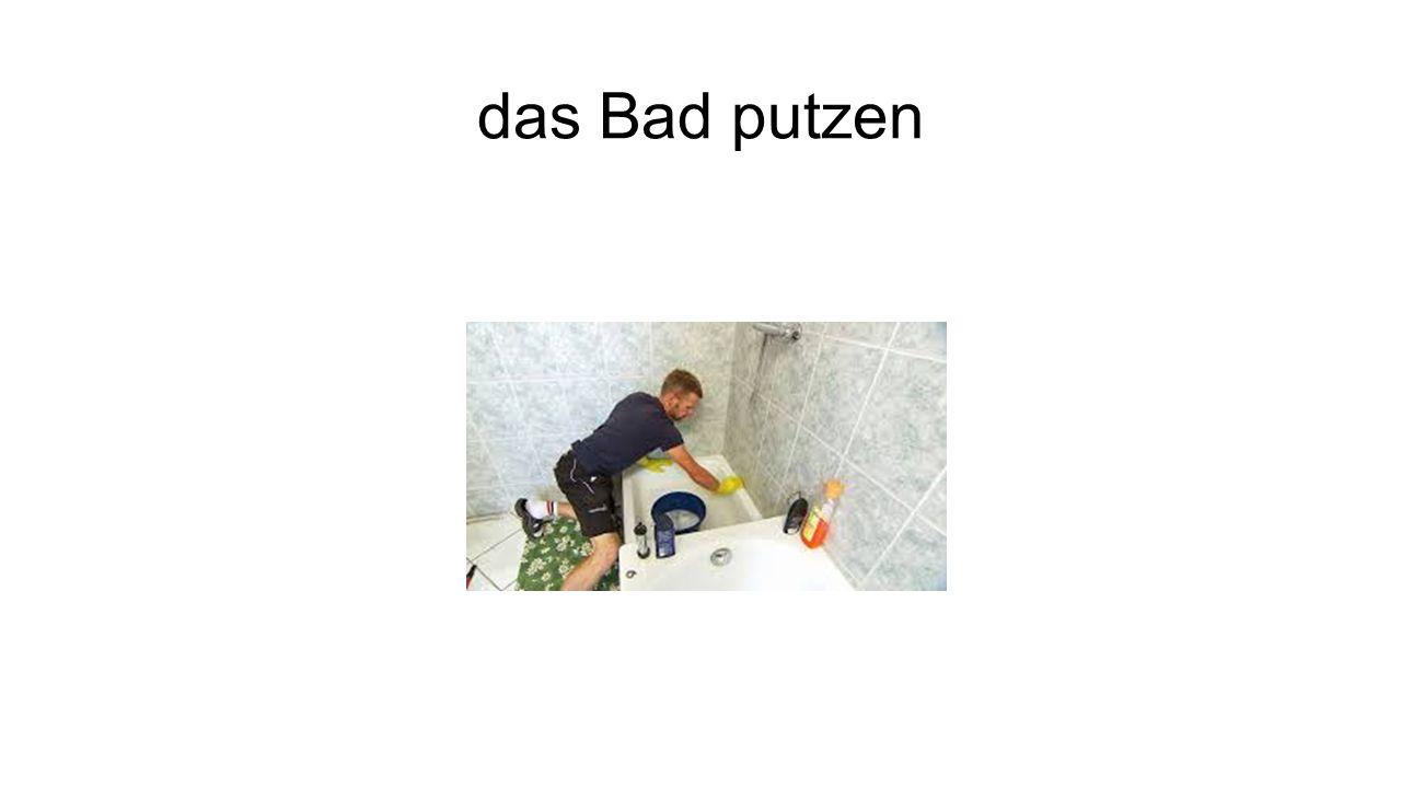 das Bad putzen