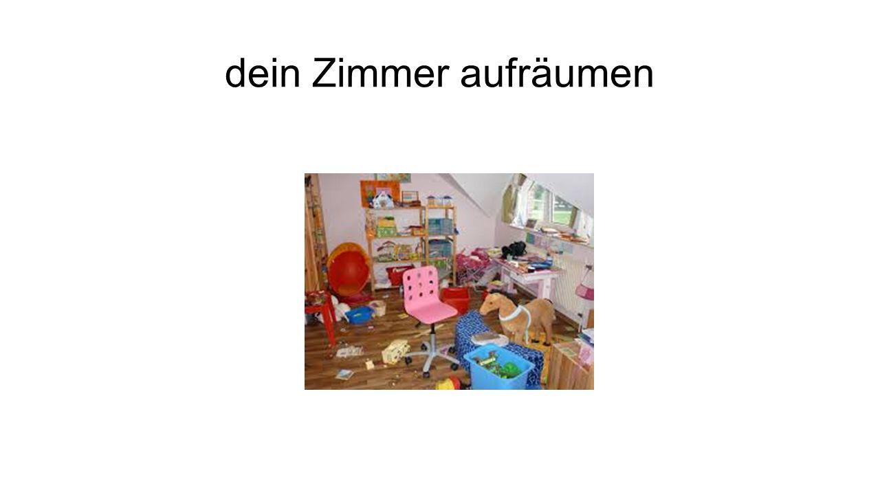 dein Zimmer aufräumen