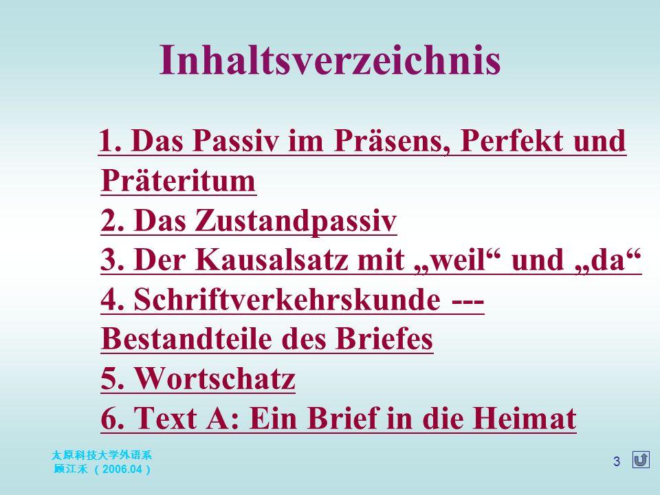 太原科技大学外语系 顾江禾 ( 2006.04 ) 4 Präteritum: wurde + P Ⅱ Präsens: werden + P Ⅱ Perfekt: sein + P Ⅱ + worden 1.