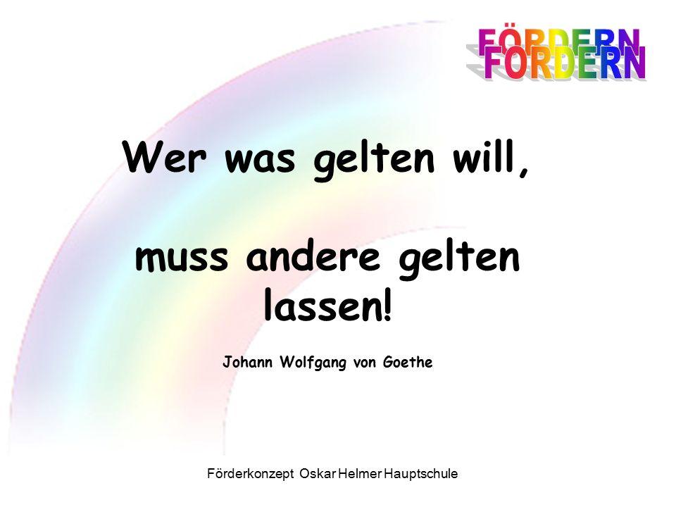 Förderkonzept Oskar Helmer Hauptschule Wer was gelten will, muss andere gelten lassen.