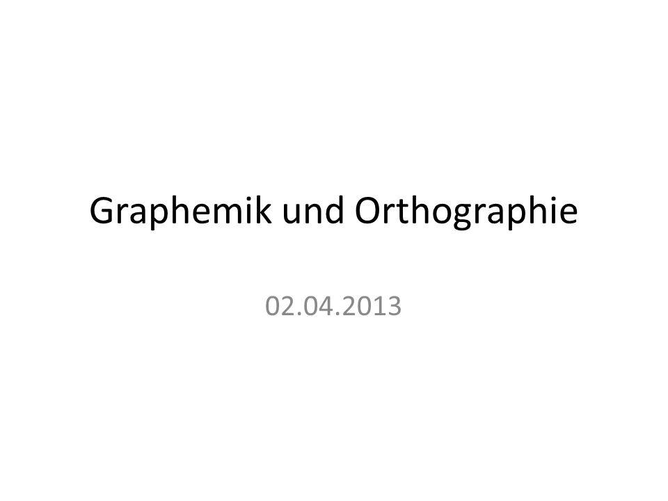 Graphemik und Orthographie 02.04.2013