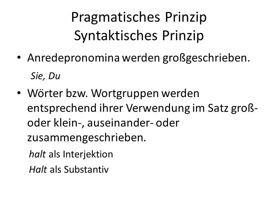 Pragmatisches Prinzip Syntaktisches Prinzip Anredepronomina werden großgeschrieben.
