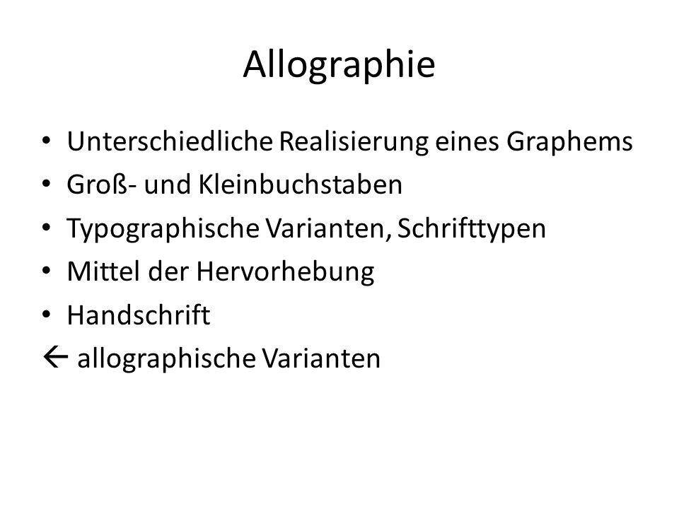 Allographie Unterschiedliche Realisierung eines Graphems Groß- und Kleinbuchstaben Typographische Varianten, Schrifttypen Mittel der Hervorhebung Handschrift  allographische Varianten