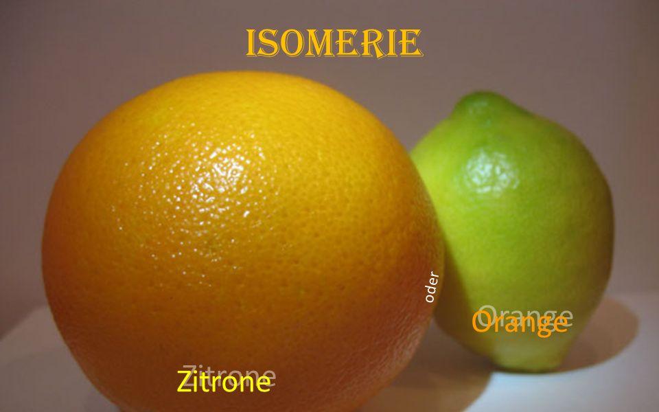 Isomerie Orange oder Zitrone