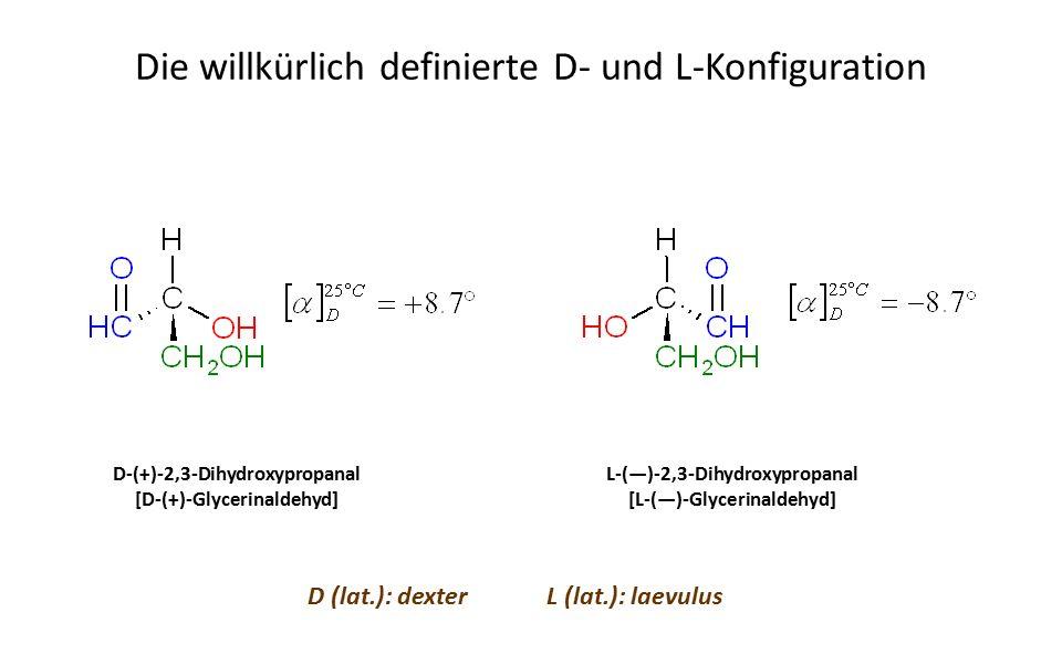 Die willkürlich definierte D- und L-Konfiguration D-(+)-2,3-Dihydroxypropanal [D-(+)-Glycerinaldehyd] L-(―)-2,3-Dihydroxypropanal [L-(―)-Glycerinaldehyd] D (lat.): dexterL (lat.): laevulus