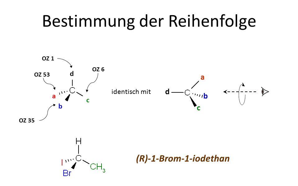 OZ 1 OZ 6 OZ 53 OZ 35 a b c d Bestimmung der Reihenfolge identisch mit d a c b (R)-1-Brom-1-iodethan