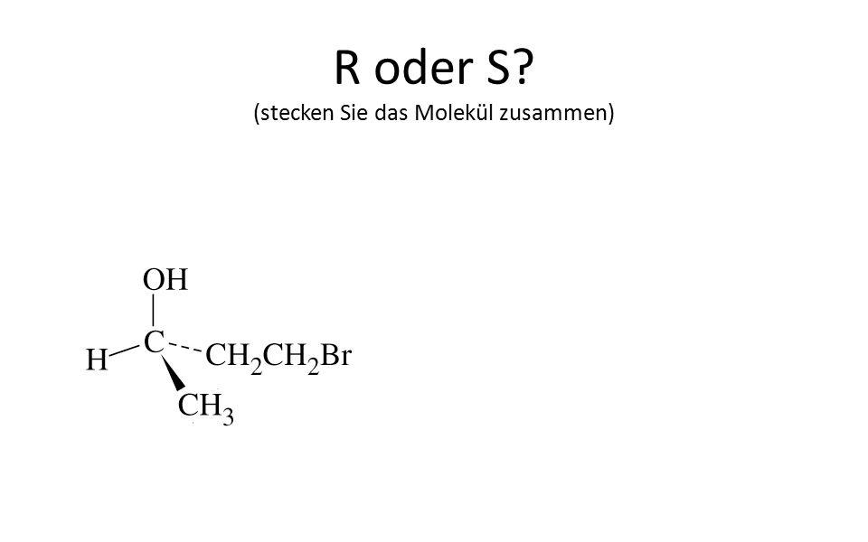 R oder S (stecken Sie das Molekül zusammen)