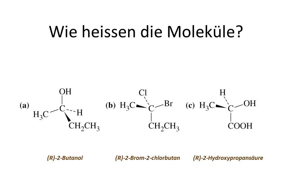 Wie heissen die Moleküle (R)-2-Butanol(R)-2-Brom-2-chlorbutan(R)-2-Hydroxypropansäure
