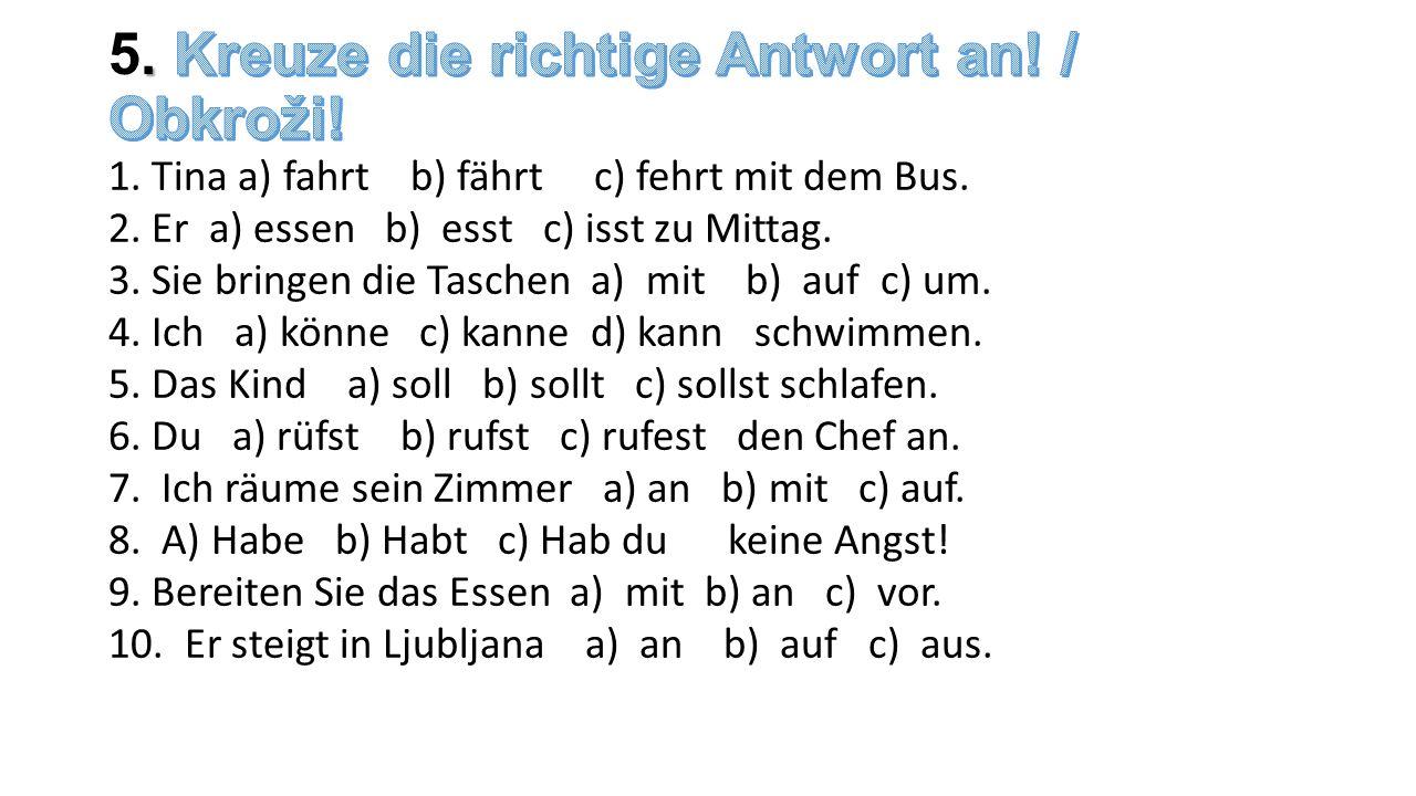 1. Tina a) fahrt b) fährt c) fehrt mit dem Bus. 2.
