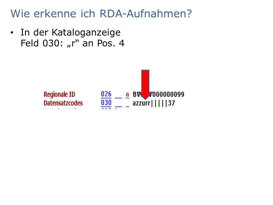 """Wie erkenne ich RDA-Aufnahmen? In der Kataloganzeige Feld 030: """"r an Pos. 4"""