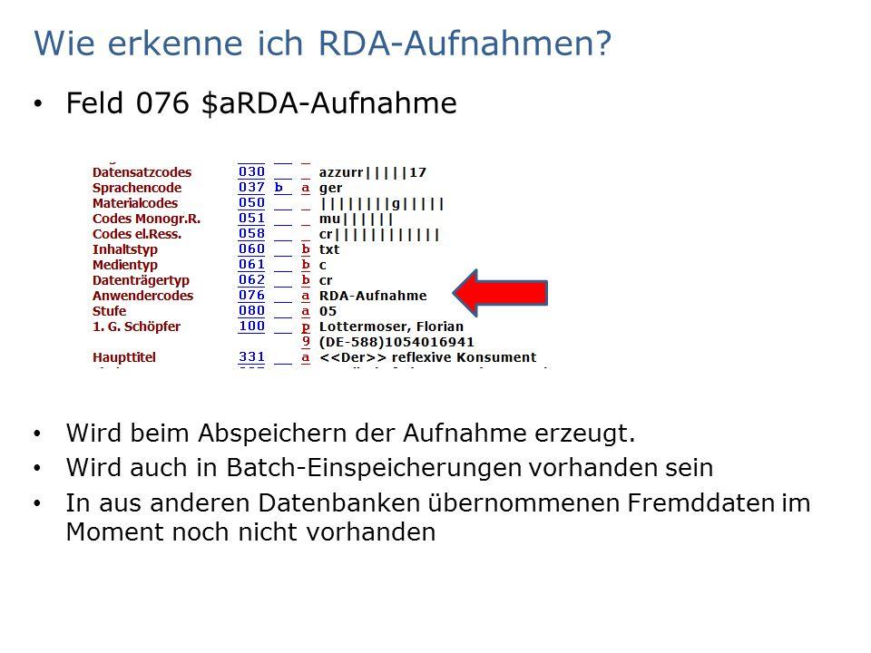 Wie erkenne ich RDA-Aufnahmen.Feld 076 $aRDA-Aufnahme Wird beim Abspeichern der Aufnahme erzeugt.
