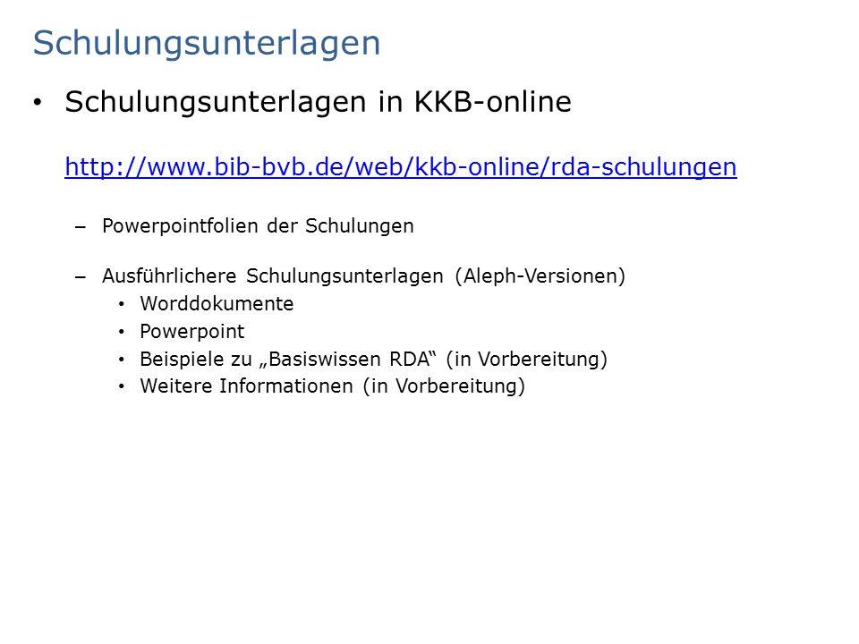 """Schulungsunterlagen Schulungsunterlagen in KKB-online http://www.bib-bvb.de/web/kkb-online/rda-schulungen http://www.bib-bvb.de/web/kkb-online/rda-schulungen – Powerpointfolien der Schulungen – Ausführlichere Schulungsunterlagen (Aleph-Versionen) Worddokumente Powerpoint Beispiele zu """"Basiswissen RDA (in Vorbereitung) Weitere Informationen (in Vorbereitung)"""