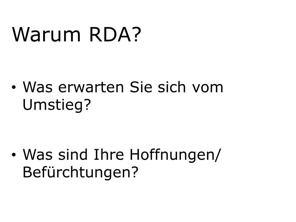 Warum RDA? Was erwarten Sie sich vom Umstieg? Was sind Ihre Hoffnungen/ Befürchtungen?