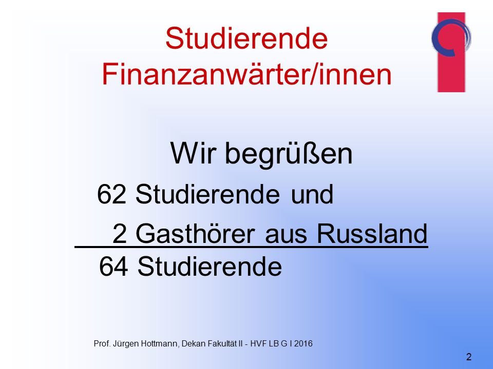 Studierende Finanzanwärter/innen Wir begrüßen 62 Studierende und 2 Gasthörer aus Russland 64 Studierende Prof.